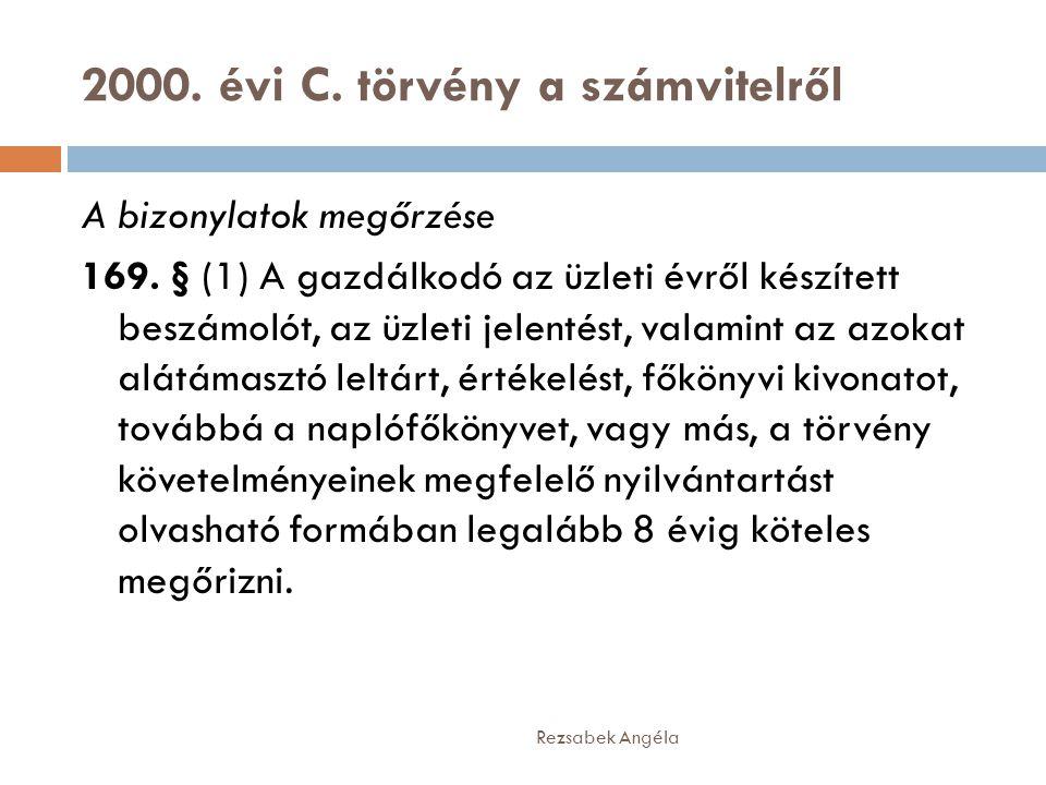 2000. évi C. törvény a számvitelről Rezsabek Angéla A bizonylatok megőrzése 169. § (1) A gazdálkodó az üzleti évről készített beszámolót, az üzleti je