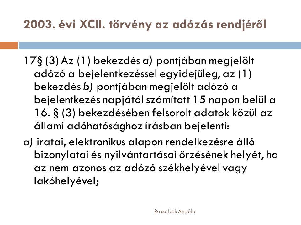 2003. évi XCII. törvény az adózás rendjéről Rezsabek Angéla 17§ (3) Az (1) bekezdés a) pontjában megjelölt adózó a bejelentkezéssel egyidejűleg, az (1