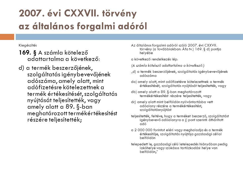 2007. évi CXXVII. törvény az általános forgalmi adóról Kiegészítés 169. § A számla kötelező adattartalma a következő: d) a termék beszerzőjének, szolg