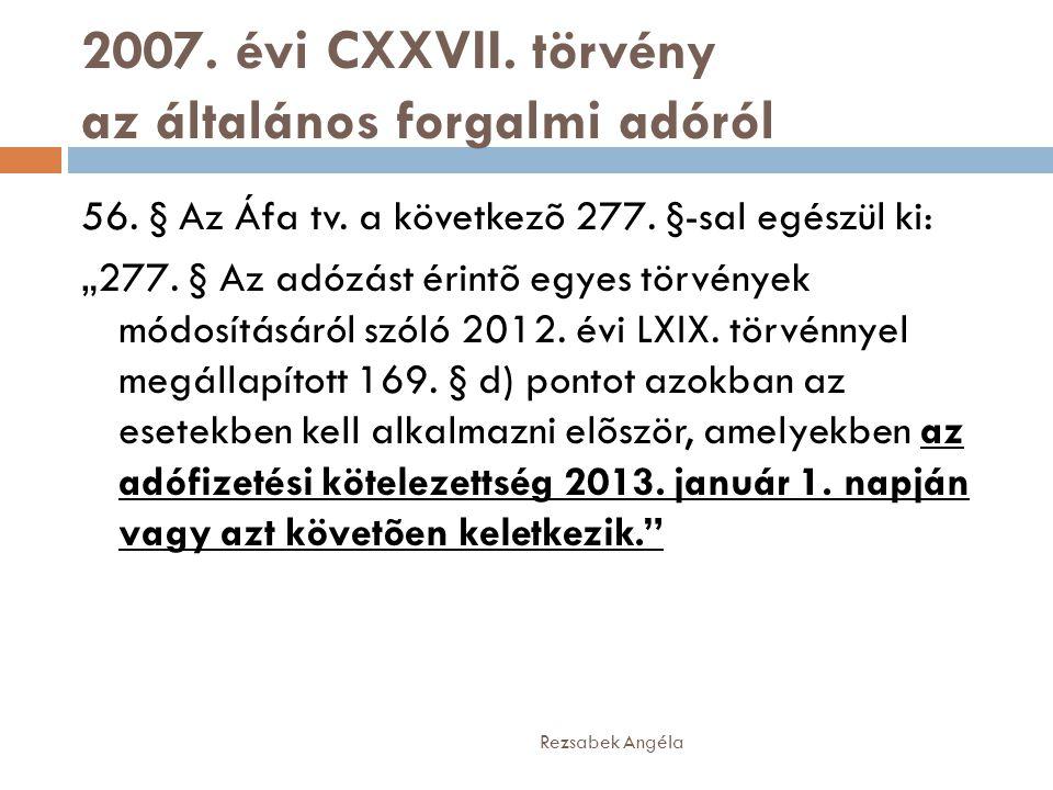 """2007. évi CXXVII. törvény az általános forgalmi adóról Rezsabek Angéla 56. § Az Áfa tv. a következõ 277. §-sal egészül ki: """"277. § Az adózást érintõ e"""