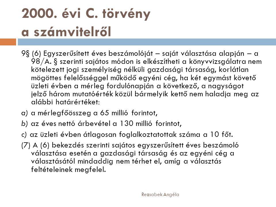 2000. évi C. törvény a számvitelről 9§ (6) Egyszerűsített éves beszámolóját – saját választása alapján – a 98/A. § szerinti sajátos módon is elkészíth
