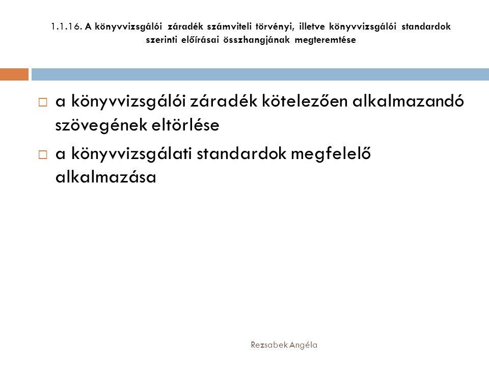 1.1.16. A könyvvizsgálói záradék számviteli törvényi, illetve könyvvizsgálói standardok szerinti előírásai összhangjának megteremtése  a könyvvizsgál