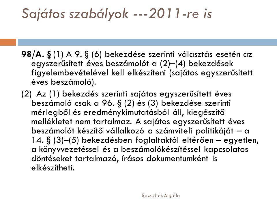 Sajátos szabályok ---2011-re is Rezsabek Angéla 98/A. § (1) A 9. § (6) bekezdése szerinti választás esetén az egyszerűsített éves beszámolót a (2)–(4)