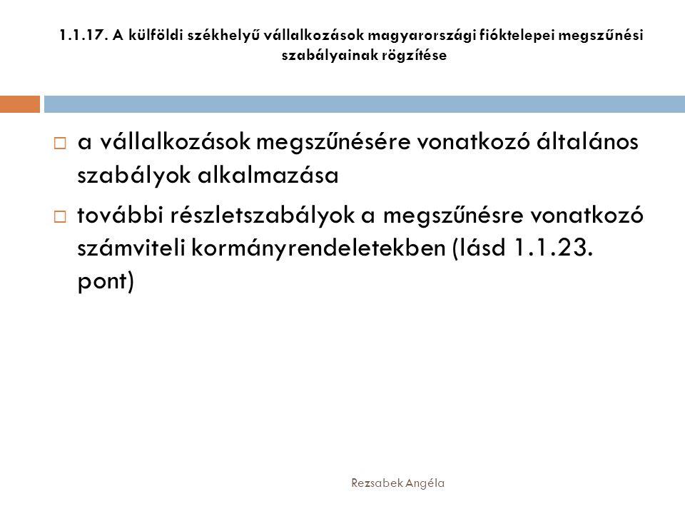 1.1.17. A külföldi székhelyű vállalkozások magyarországi fióktelepei megszűnési szabályainak rögzítése  a vállalkozások megszűnésére vonatkozó általá