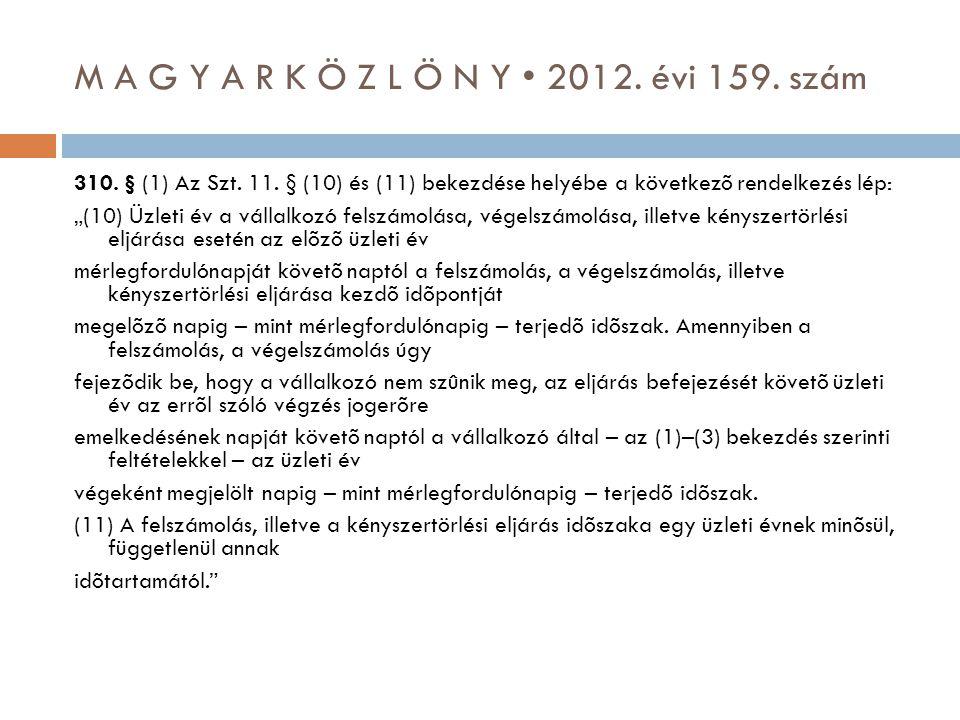 """M A G Y A R K Ö Z L Ö N Y • 2012. évi 159. szám 310. § (1) Az Szt. 11. § (10) és (11) bekezdése helyébe a következõ rendelkezés lép: """"(10) Üzleti év a"""