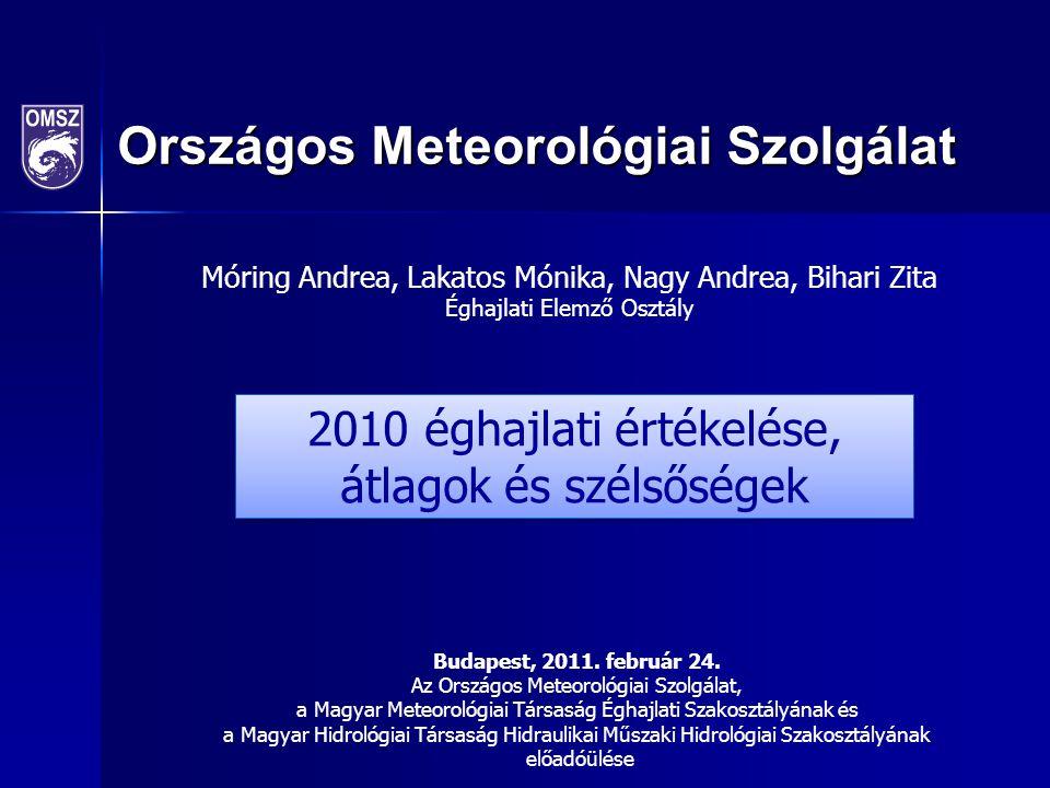 2010 éghajlati értékelése, átlagok és szélsőségek Móring Andrea, Lakatos Mónika, Nagy Andrea, Bihari Zita Éghajlati Elemző Osztály Országos Meteorológ