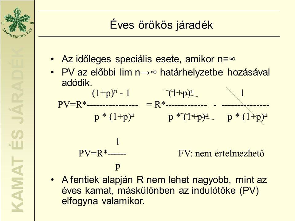 KAMAT ÉS JÁRADÉK Éves örökös járadék •Az időleges speciális esete, amikor n=∞ •PV az előbbi lim n→∞ határhelyzetbe hozásával adódik. (1+p) n 1 = R*---