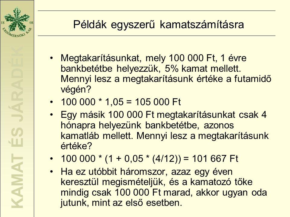 KAMAT ÉS JÁRADÉK Példák egyszerű kamatszámításra •Megtakarításunkat, mely 100 000 Ft, 1 évre bankbetétbe helyezzük, 5% kamat mellett. Mennyi lesz a me
