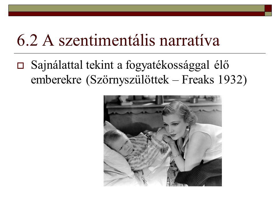 6.2 A szentimentális narratíva  Sajnálattal tekint a fogyatékossággal élő emberekre (Szörnyszülöttek – Freaks 1932)