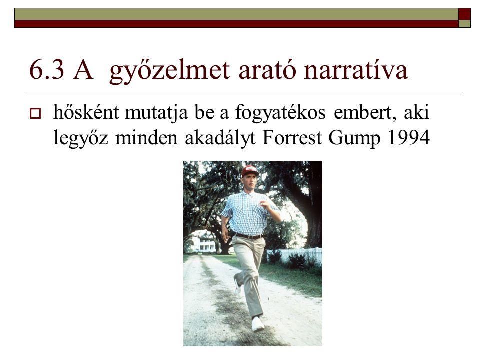 6.3 A győzelmet arató narratíva  hősként mutatja be a fogyatékos embert, aki legyőz minden akadályt Forrest Gump 1994