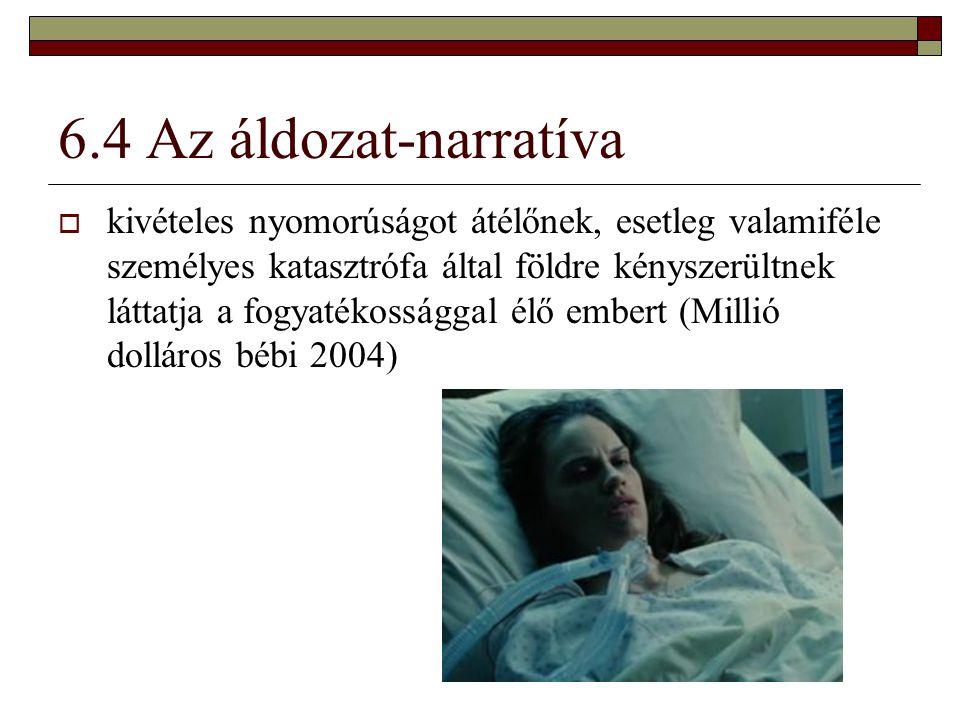 6.4 Az áldozat-narratíva  kivételes nyomorúságot átélőnek, esetleg valamiféle személyes katasztrófa által földre kényszerültnek láttatja a fogyatékos