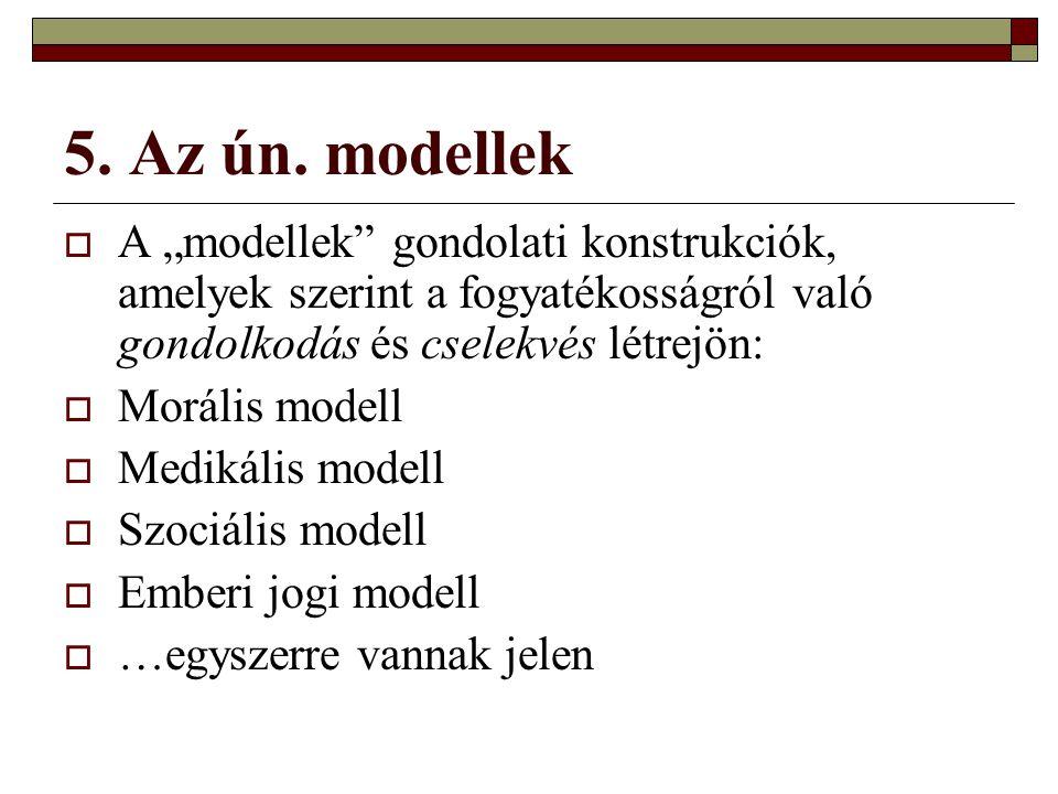"""5. Az ún. modellek  A """"modellek"""" gondolati konstrukciók, amelyek szerint a fogyatékosságról való gondolkodás és cselekvés létrejön:  Morális modell"""