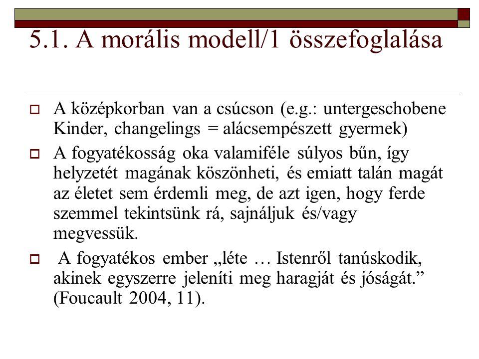 5.1. A morális modell/1 összefoglalása  A középkorban van a csúcson (e.g.: untergeschobene Kinder, changelings = alácsempészett gyermek)  A fogyaték