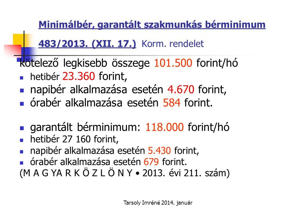 Tarsoly Imréné 2014.január Minimálbér, garantált szakmunkás bérminimum 483/2013.