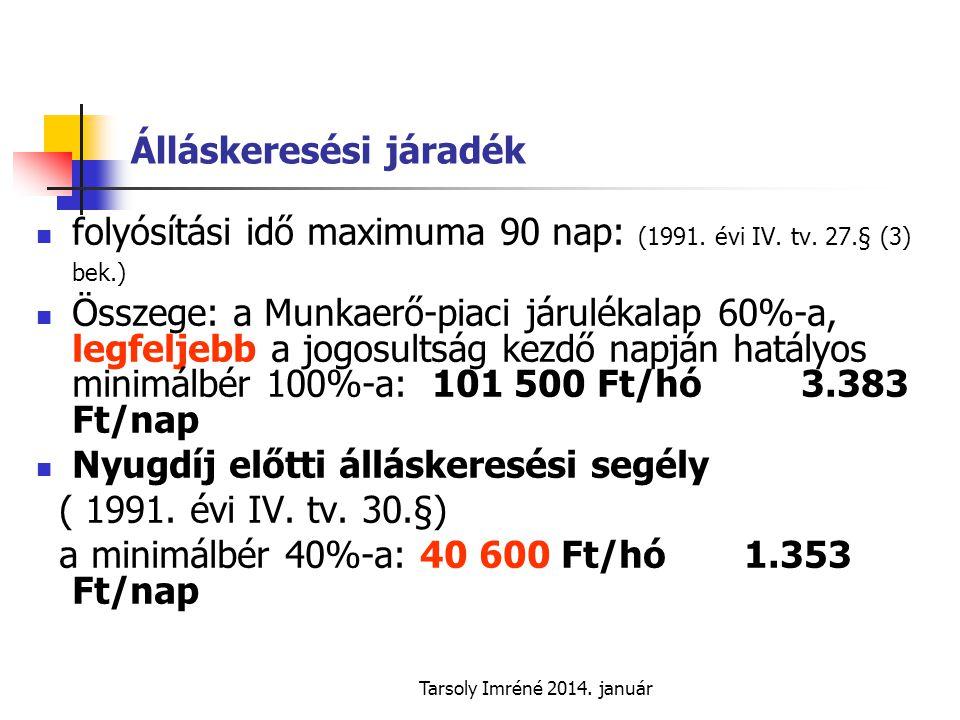 Tarsoly Imréné 2014.január Álláskeresési járadék  folyósítási idő maximuma 90 nap: (1991.