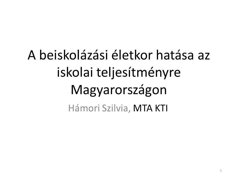 A beiskolázási életkor hatása az iskolai teljesítményre Magyarországon Hámori Szilvia, MTA KTI 1
