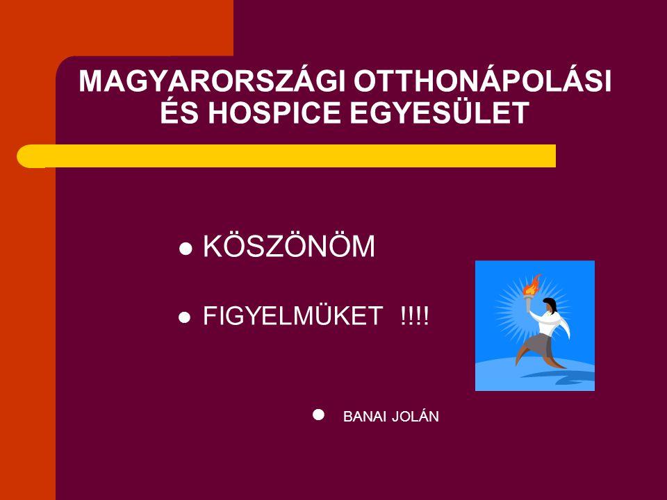 MAGYARORSZÁGI OTTHONÁPOLÁSI ÉS HOSPICE EGYESÜLET  KÖSZÖNÖM  FIGYELMÜKET !!!!  BANAI JOLÁN