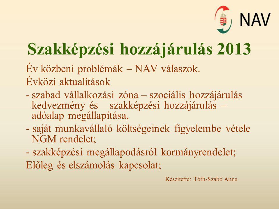 Szakképzési hozzájárulás 2013 Év közbeni problémák – NAV válaszok. Évközi aktualitások -szabad vállalkozási zóna – szociális hozzájárulás kedvezmény é