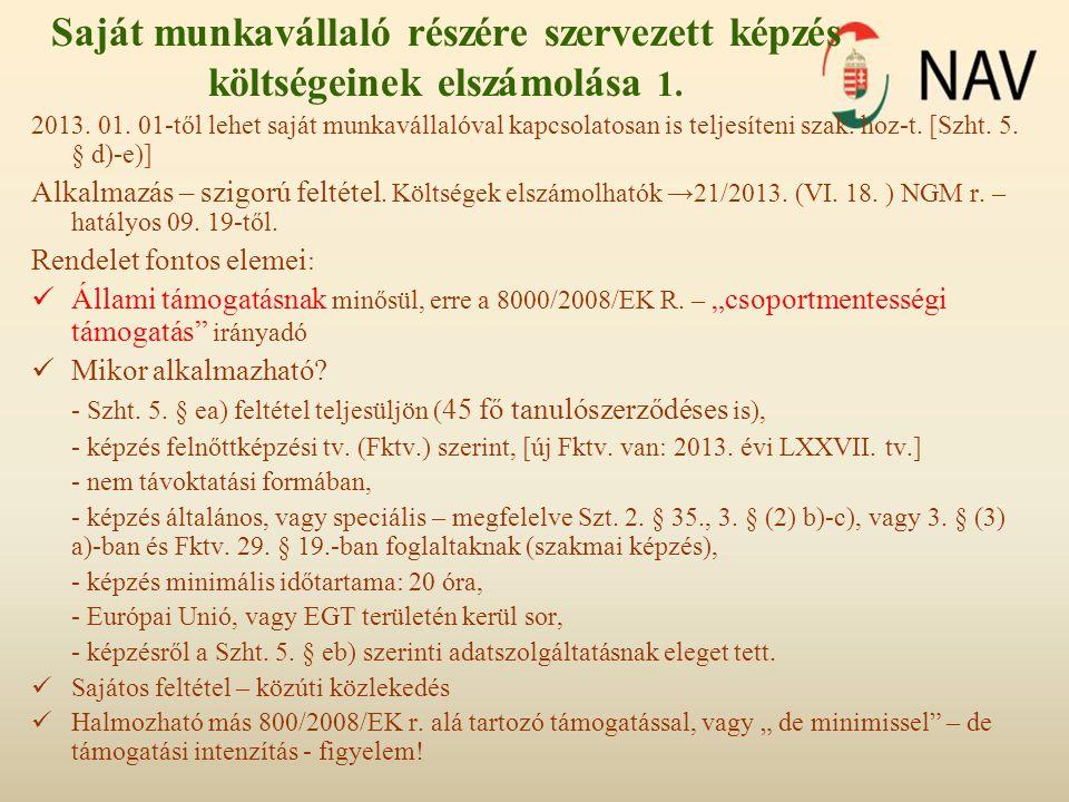 Saját munkavállaló részére szervezett képzés költségeinek elszámolása 1. 2013. 01. 01-től lehet saját munkavállalóval kapcsolatosan is teljesíteni sza