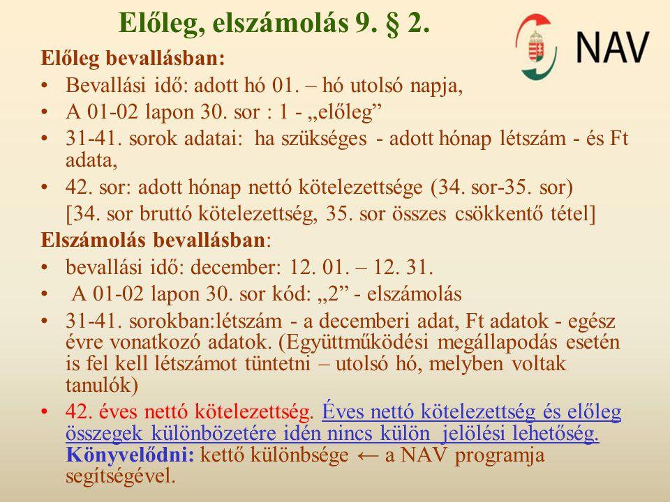 """Előleg, elszámolás 9. § 2. Előleg bevallásban: •Bevallási idő: adott hó 01. – hó utolsó napja, •A 01-02 lapon 30. sor : 1 - """"előleg"""" •31-41. sorok ada"""