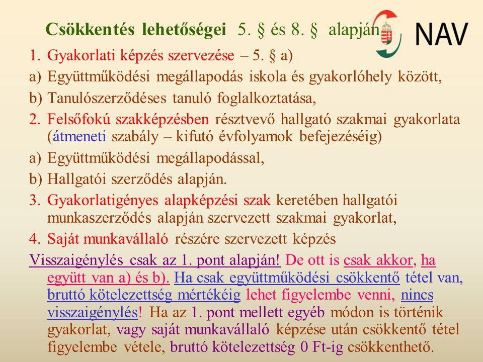 Csökkentés lehetőségei 5. § és 8. § alapján 1.Gyakorlati képzés szervezése – 5. § a) a)Együttműködési megállapodás iskola és gyakorlóhely között, b)Ta