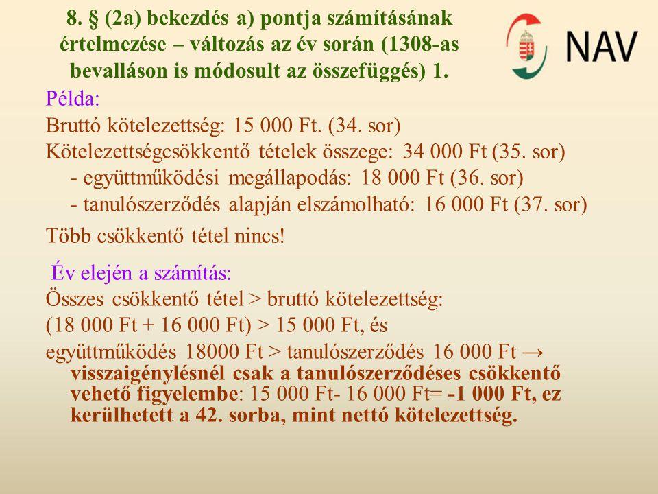 8. § (2a) bekezdés a) pontja számításának értelmezése – változás az év során (1308-as bevalláson is módosult az összefüggés) 1. Példa: Bruttó köteleze