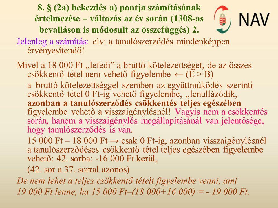 8. § (2a) bekezdés a) pontja számításának értelmezése – változás az év során (1308-as bevalláson is módosult az összefüggés) 2. Jelenleg a számítás: e