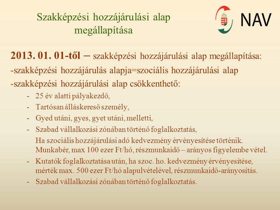 Szakképzési hozzájárulási alap megállapítása 2013. 01. 01-től – szakképzési hozzájárulási alap megállapítása: -szakképzési hozzájárulás alapja=szociál