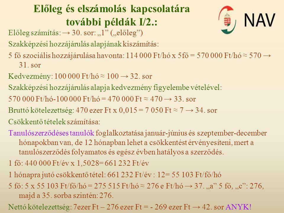 """Előleg és elszámolás kapcsolatára további példák I/2.: Előleg számítás: → 30. sor: """"1"""" (""""előleg"""") Szakképzési hozzájárulás alapjának kiszámítás: 5 fő"""