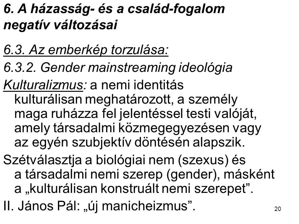 20 6.3. Az emberkép torzulása: 6.3.2. Gender mainstreaming ideológia Kulturalizmus: a nemi identitás kulturálisan meghatározott, a személy maga ruházz