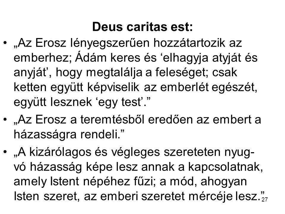 """Deus caritas est: •""""Az Erosz lényegszerűen hozzátartozik az emberhez; Ádám keres és 'elhagyja atyját és anyját', hogy megtalálja a feleséget; csak ket"""