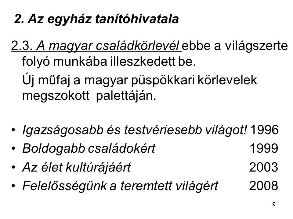 9 2.3. A magyar családkörlevél ebbe a világszerte folyó munkába illeszkedett be. Új műfaj a magyar püspökkari körlevelek megszokott palettáján. •Igazs