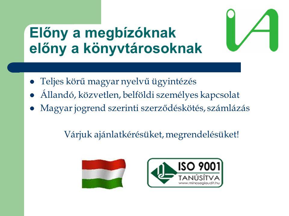 Előny a megbízóknak előny a könyvtárosoknak  Teljes körű magyar nyelvű ügyintézés  Állandó, közvetlen, belföldi személyes kapcsolat  Magyar jogrend szerinti szerződéskötés, számlázás Várjuk ajánlatkérésüket, megrendelésüket!