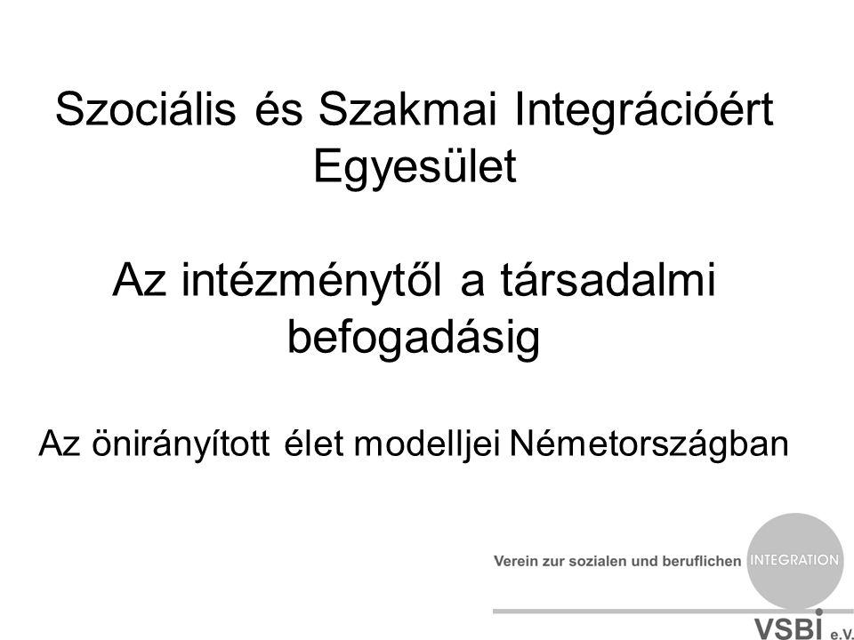 Az előadás témái •A Szociális és Szakmai Integrációért Egyesület •Adatok •Vélemények •Az önirányított élet jogi alapjai •Saját költségek/ büdzsé •Tanácsadó helyek a saját büdzséhez •Személyre szabott segítségnyújtás •Segítségnyújtó szolgálat •Egy intézmény átalakítása – minta: Erfurti Pszicho-szociális Központ