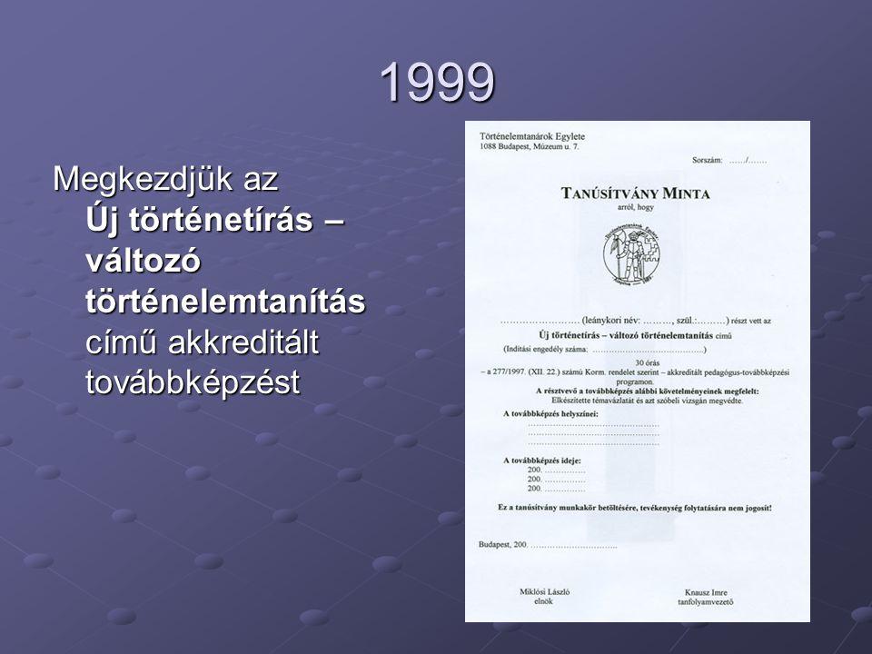 1999 Megkezdjük az Új történetírás – változó történelemtanítás című akkreditált továbbképzést