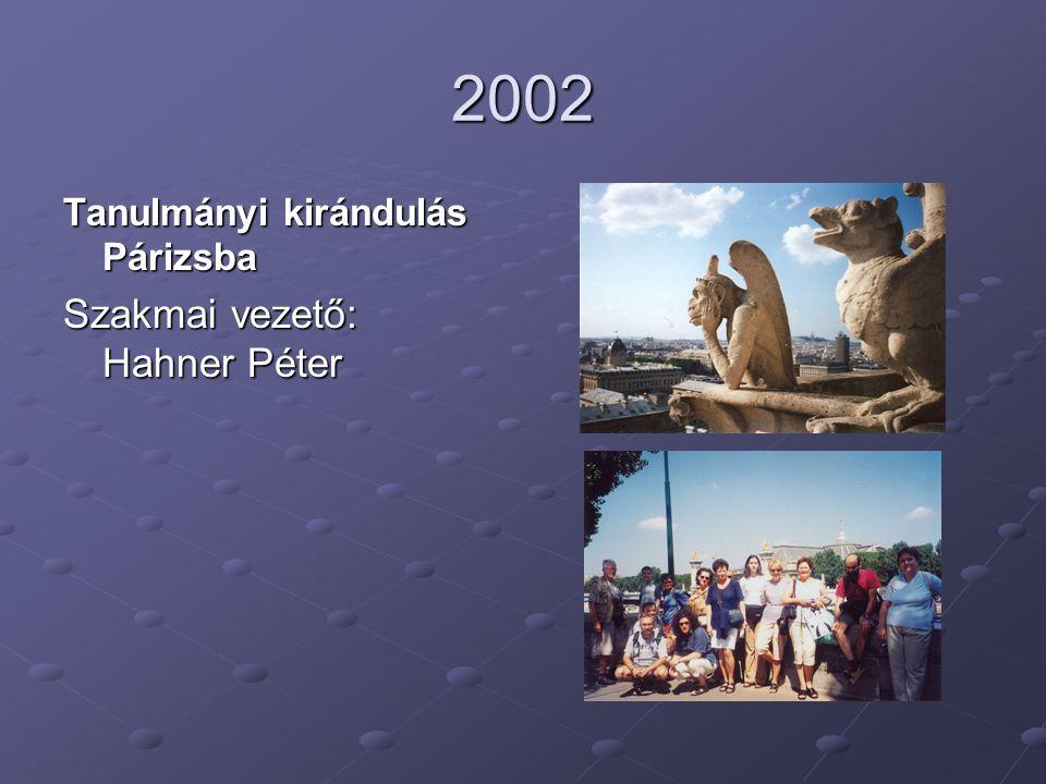 2002 Tanulmányi kirándulás Párizsba Szakmai vezető: Hahner Péter