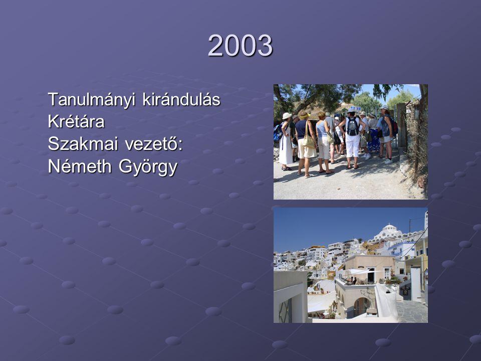 2003 Tanulmányi kirándulás Krétára Szakmai vezető: Németh György