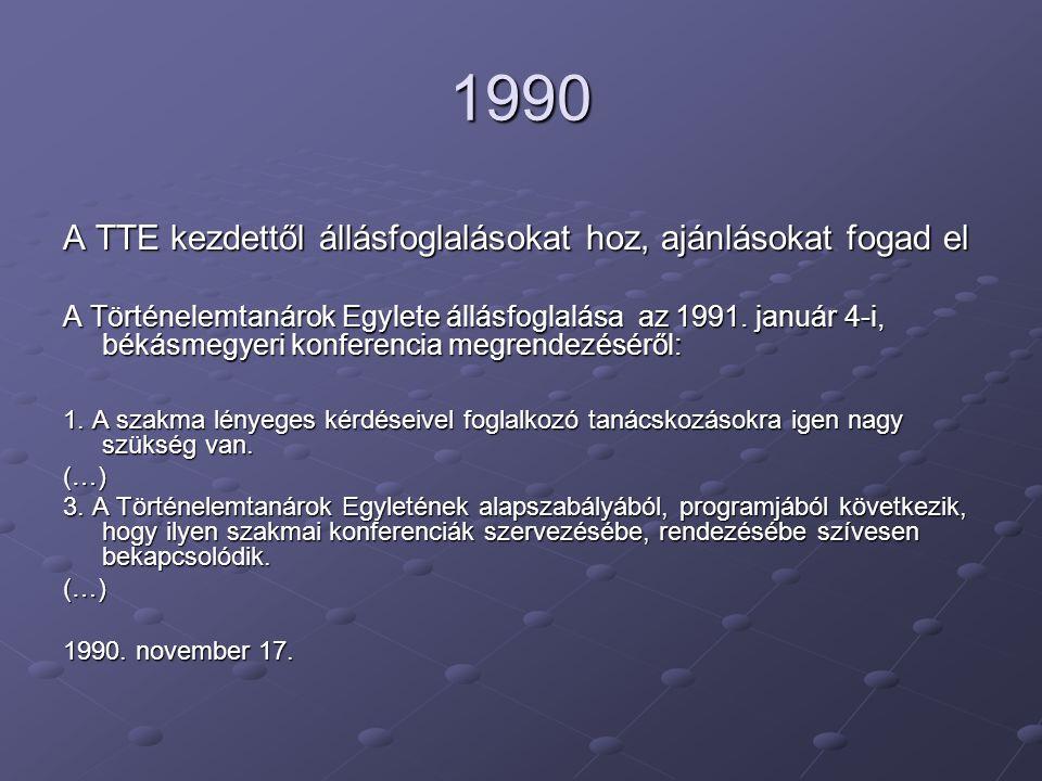 1990 A TTE kezdettől állásfoglalásokat hoz, ajánlásokat fogad el A Történelemtanárok Egylete állásfoglalása az 1991.