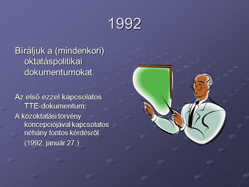 1992 Bíráljuk a (mindenkori) oktatáspolitikai dokumentumokat Az első ezzel kapcsolatos TTE-dokumentum: A közoktatási törvény koncepciójával kapcsolatos néhány fontos kérdésről (1992.
