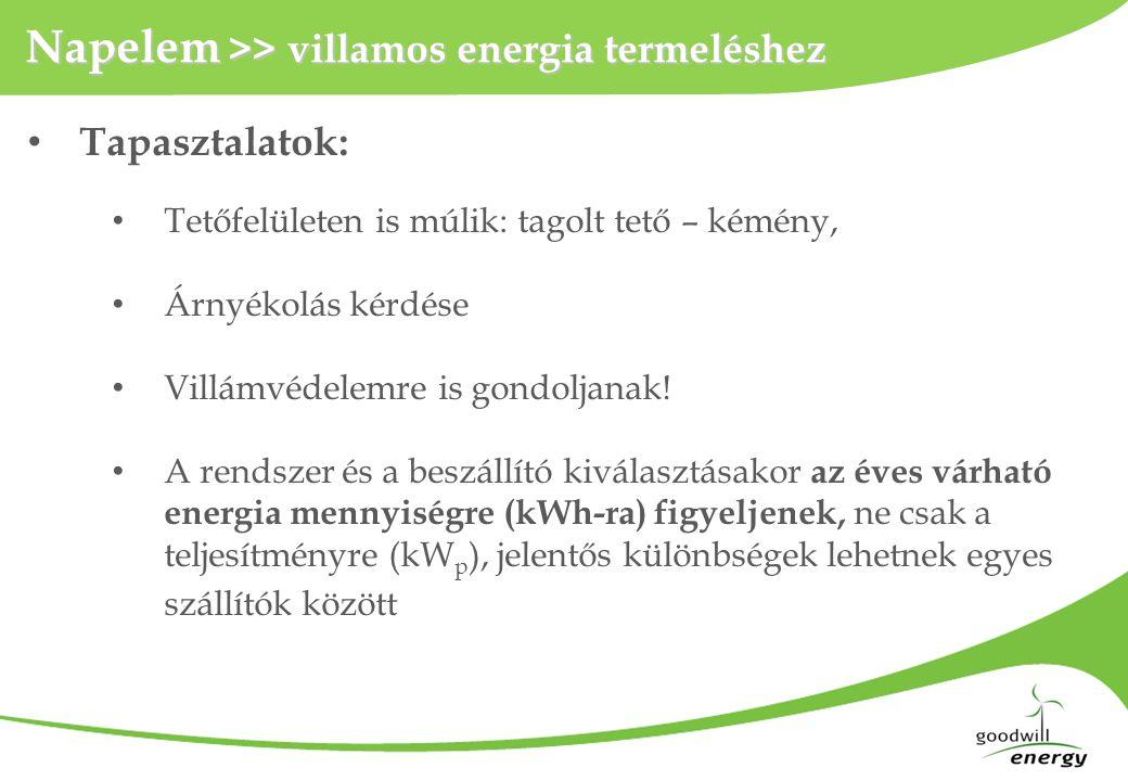 Napelem >> villamos energia termeléshez • Tapasztalatok: • Tetőfelületen is múlik: tagolt tető – kémény, • Árnyékolás kérdése • Villámvédelemre is gon
