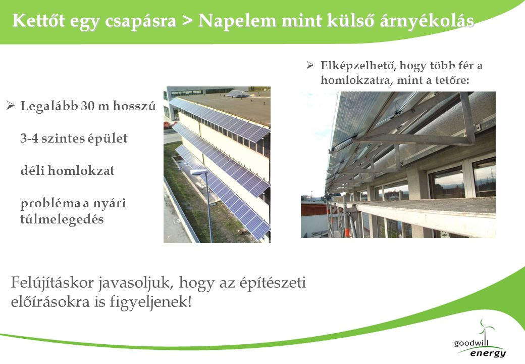 Kettőt egy csapásra > Napelem mint külső árnyékolás Felújításkor javasoljuk, hogy az építészeti előírásokra is figyeljenek!  Legalább 30 m hosszú 3-4