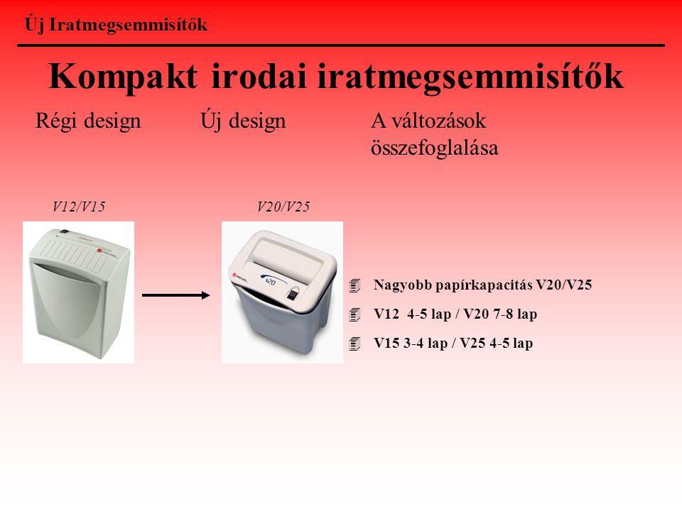 Kompakt irodai iratmegsemmisítők Régi designÚj design 4Nagyobb papírkapacitás V20/V25 4V12 4-5 lap / V20 7-8 lap 4V15 3-4 lap / V25 4-5 lap A változás