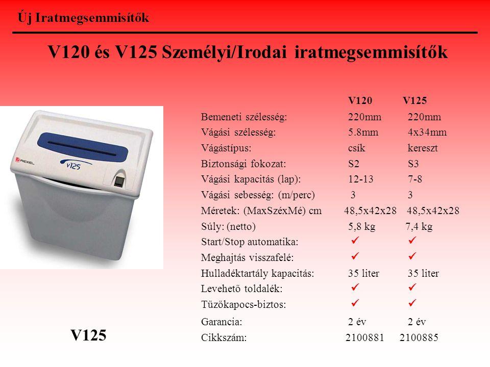 V120 és V125 Személyi/Irodai iratmegsemmisítők V120 V125 Bemeneti szélesség:220mm 220mm Vágási szélesség: 5.8mm 4x34mm Vágástípus: csík kereszt Bizton
