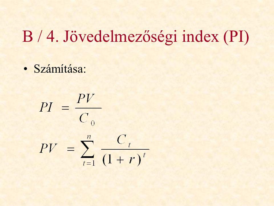 B / 4. Jövedelmezőségi index (PI) •Számítása: