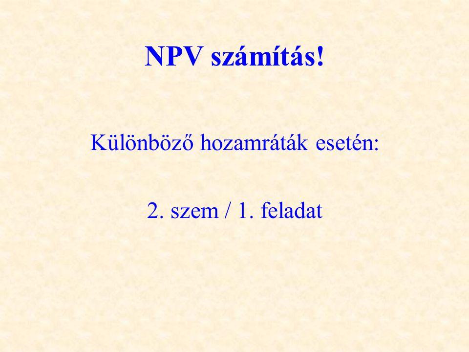 NPV számítás! Különböző hozamráták esetén: 2. szem / 1. feladat