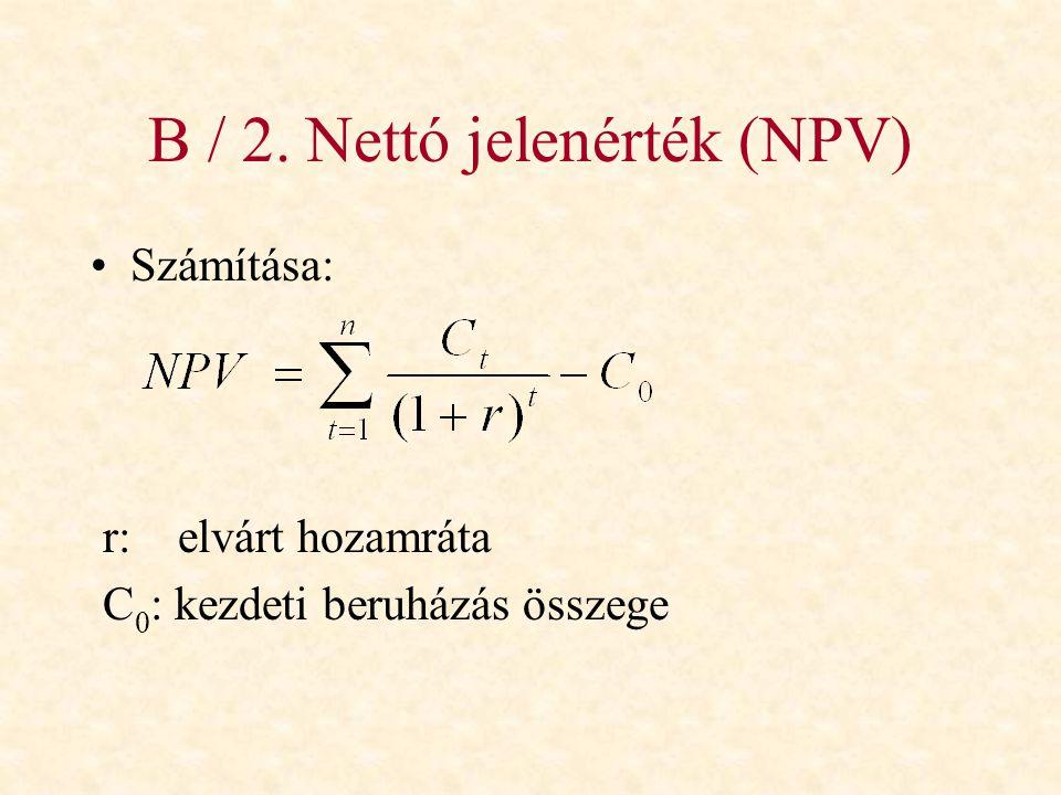 B / 2. Nettó jelenérték (NPV) •Számítása: r: elvárt hozamráta C 0 : kezdeti beruházás összege