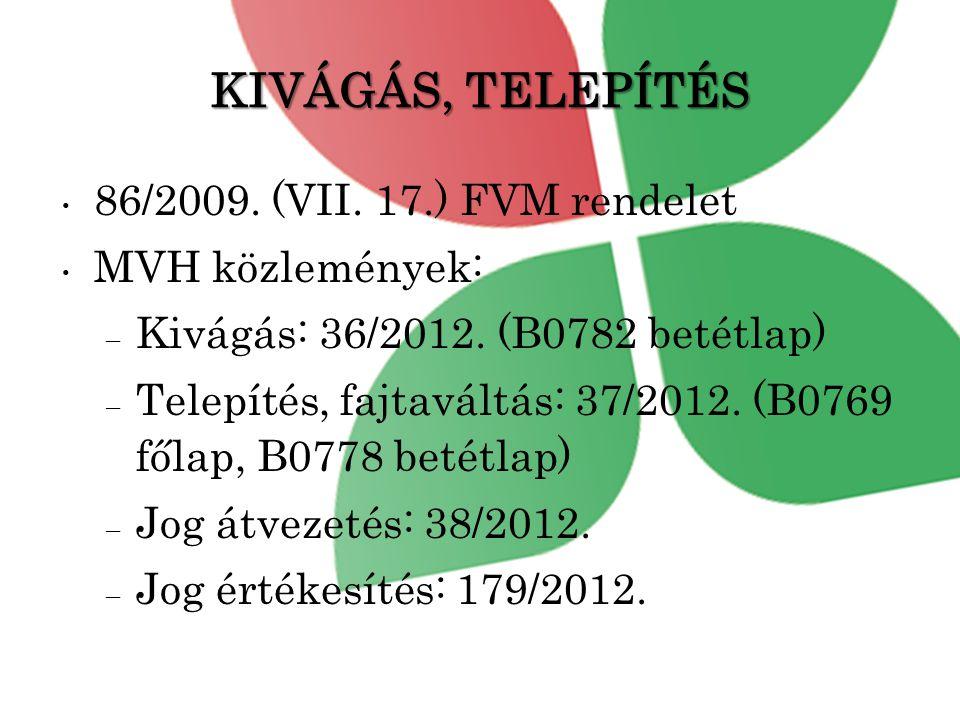 KIVÁGÁS, TELEPÍTÉS • 86/2009.(VII. 17.) FVM rendelet • MVH közlemények: – Kivágás: 36/2012.