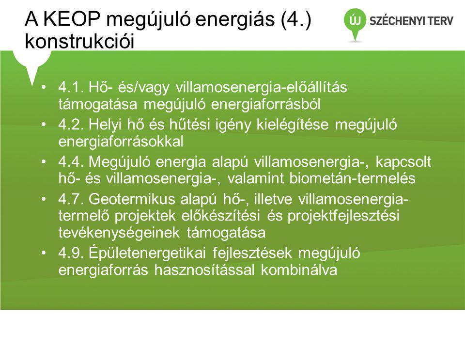A KEOP megújuló energiás (4.) konstrukciói •4.1. Hő- és/vagy villamosenergia-előállítás támogatása megújuló energiaforrásból •4.2. Helyi hő és hűtési