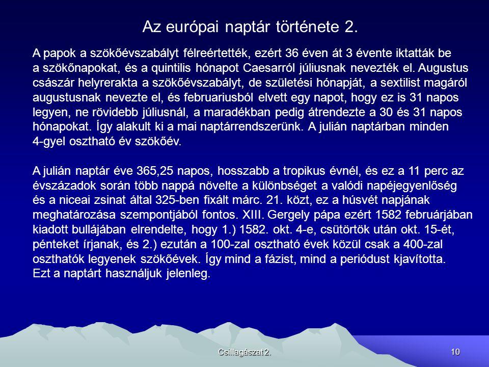 Csillagászat 2.10 Az európai naptár története 2. A papok a szökőévszabályt félreértették, ezért 36 éven át 3 évente iktatták be a szökőnapokat, és a q