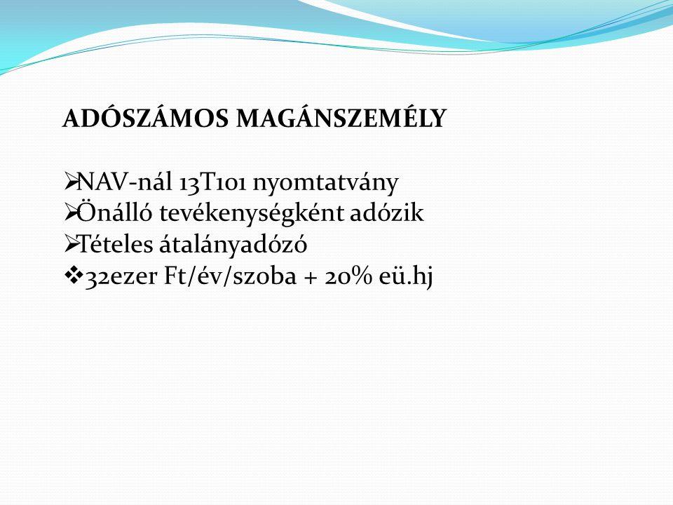 ADÓSZÁMOS MAGÁNSZEMÉLY  NAV-nál 13T101 nyomtatvány  Önálló tevékenységként adózik  Tételes átalányadózó  32ezer Ft/év/szoba + 20% eü.hj